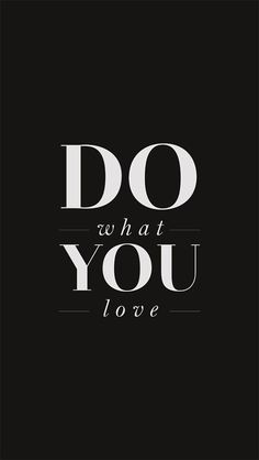 Do what you love - #motivational #quote #black&white iPhone wallpaper / Picture message @mobile9