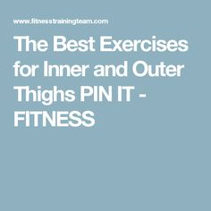 The Best Exercises for Inner and Outer Thighs PIN IT - FITNESS