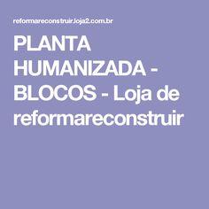 PLANTA HUMANIZADA - BLOCOS - Loja de reformareconstruir