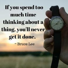 If you spend too much time thinking about a thing, you'll never get it done. -Bruce Lee http://www.networkmarketingpaysmebig.com/