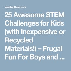 25 Awesome STEM Challenges for Kids (with Inexpensive or Recycled Materials!) – Frugal Fun For Boys and Girls
