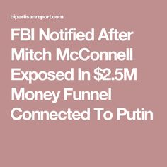 FBI Notified After Mitch McConnell Exposed In $2.5M Money Funnel Connected To Putin