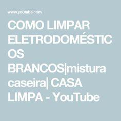 COMO LIMPAR  ELETRODOMÉSTICOS  BRANCOS|mistura caseira| CASA LIMPA - YouTube