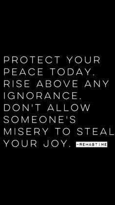 Protect your peace today. Rise above any ignorance. Don't allow someone's misery to steal your joy. High Quotes, Joy Quotes, Great Quotes, Quotes To Live By, Positive Quotes, Motivational Quotes, Inspirational Quotes, Positive Vibes, Gratitude Quotes