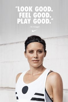 """""""The field is our workplace. We want to look good and perform well on the field. Ultimately, we have a job to do and we want to do it well."""" - Ali Krieger, United States National Soccer Team Defender"""