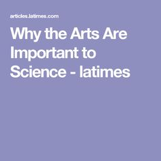 Why the Arts Are Important to Science - latimes