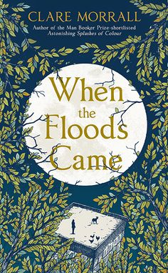 When the Floods Came, Clare Morrall, Sceptre Books, HB, TPB and ebook. Art direction and design: Natalie Chen. Illustration: Claire Scully