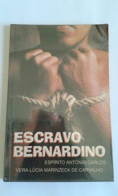 Livro ESCRAVO BERNARDINO - pelo espirito Antonio Carlos