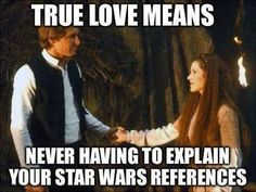 Star Wars references are for lovers :)  Thank you baby for watching Star Wars with me today <3  I love you <3