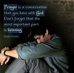 Prayer is a conversation you have with God. Don't forget that the most important part is listening. Healing Verses, Online Prayer, Scripture Verses, Bobby, Don't Forget, Conversation, Encouragement, Prayers, Believe