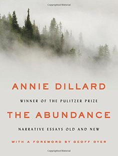 The Abundance: Narrative Essays Old and - The Abundance: Narrative Essays Old and New by Annie Dillard In recognition of the Pu...  #AnnieDillard #Essays&Correspondence