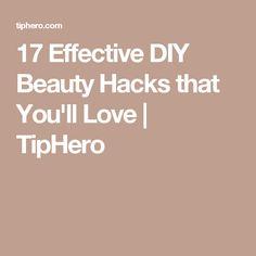 17 Effective DIY Beauty Hacks that You'll Love | TipHero