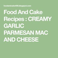 Food And Cake Recipes : CREAMY GARLIC PARMESAN MAC AND CHEESE