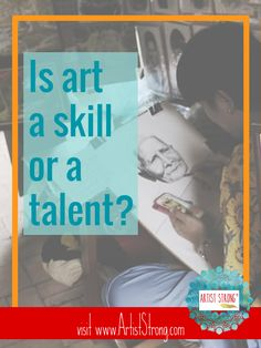 Is art skill, or purely talent? Artist Strong has the answer: read to learn more.