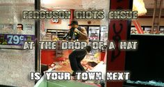 Riots ensue in Ferguson... is your town next?