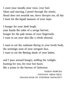 Pablo Neruda, I recently started reading him, wonderful poems. My current literary boyfriend.