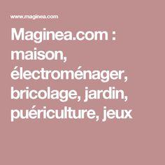 Maginea.com : maison, électroménager, bricolage, jardin, puériculture, jeux