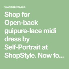 Shop for Open-back guipure-lace midi dress by Self-Portrait at ShopStyle. Now for $255.