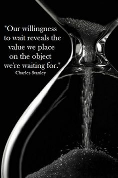 """Our willingness to wait reveals the value we place on the object we're waiting for."" ~ Charles Stanley #patience"