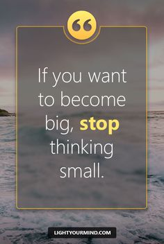 If only you know how powerful your thoughts are you will never think negative or small again