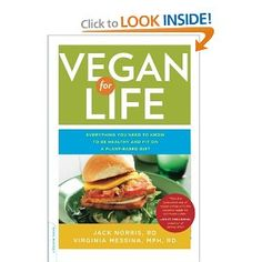 Amazon.com: Vegan for Life: Everything You Need to Know to Be Healthy and Fit on a Plant-Based Diet (9780738214931): Jack Norris, Virginia Messina: Books