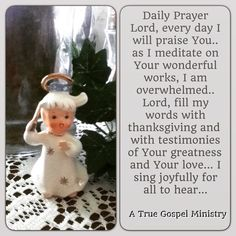 Daily Prayer Lord, every day I will praise You.. as I meditate on Your wonderful works, I am overwhelmed.. Lord, fill my words with thanksgiving and with testimonies of Your greatness and Your love... I sing joyfully for all to hear... #DailyPrayer #eveningprayer #instaquote #quote #seekgod #godsword #godislove #gospel #jesus #jesussaves #teamjesus #LHBK #youthministry #preach #testify #pray #rollin4Christ #atruegospelministry