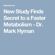New Study Finds Secret to a Faster Metabolism - Dr. Mark Hyman