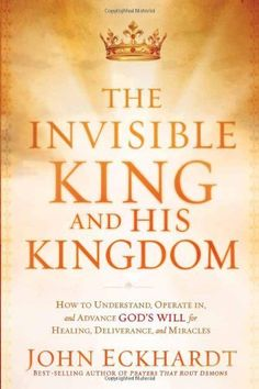 The Invisible King and His Kingdom: How to Understand, Operate In, and Advance God's Will for Healing, Deliverance, and Mracles by John Eckhardt. $11.70. Publisher: Charisma House; 1st edition (July 5, 2011). Publication: July 5, 2011. Author: John Eckhardt