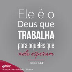 """""""Ele é o Deus que trabalha para aqueles que nele esperam"""" {Isaías 64:4}"""