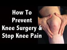 Knee Pain: How to Prevent Knee Surgery and Natural Pain Manag...