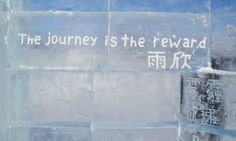 """One in English reads, """"the journey is the reward."""""""