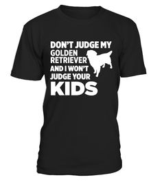 """# Don't Judge My Golden Retriever I Won't Kids T-Shirt .  Special Offer, not available in shops      Comes in a variety of styles and colours      Buy yours now before it is too late!      Secured payment via Visa / Mastercard / Amex / PayPal      How to place an order            Choose the model from the drop-down menu      Click on """"Buy it now""""      Choose the size and the quantity      Add your delivery address and bank details      And that's it!      Tags: This design is just one of…"""