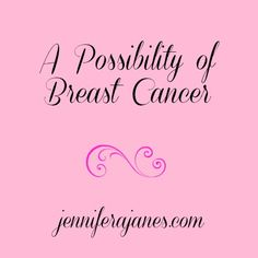 A Possibility of Breast Cancer - jenniferjanes.com