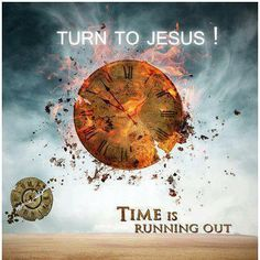 Turn To the Lord Jesus before it's too late...