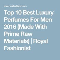Top 10 Best Luxury Perfumes For Men 2016 (Made With Prime Raw Materials) | Royal Fashionist