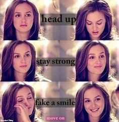 Head up, stay strong, fake a smile, move on. words to live by