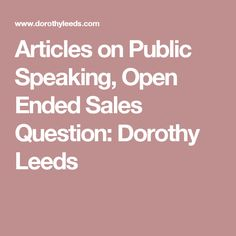 Articles on Public Speaking, Open Ended Sales Question: Dorothy Leeds