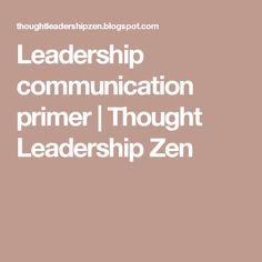 Leadership communication primer | Thought Leadership Zen