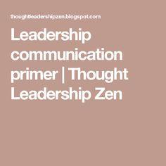 Leadership communication primer | Thought Leadership Zen