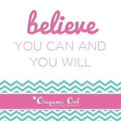 I believe in you! Http://Adriana.origamiowl.com