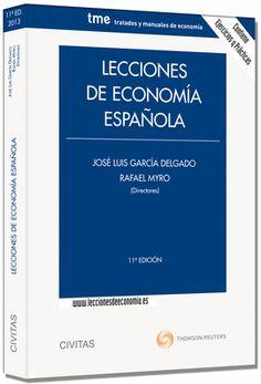Lecciones de economía española / José Luis García Delgado y Rafael Myro (directores) ; Mª Elisa Álvarez … [et al.] (coordinadores de edición) ; José Aixalá … [et al.].. -- 12ª ed.. -- Madrid : Thomson: Civitas, 2015.