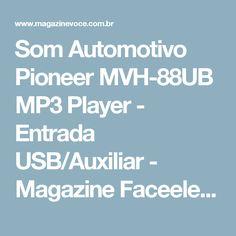 Som Automotivo Pioneer MVH-88UB MP3 Player - Entrada USB/Auxiliar - Magazine Faceeletros