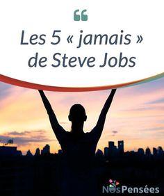 """Les 5 """"jamais"""" de Steve Jobs Steve Jobs nous a laissé ses 5 """"jamais"""" qu'il est #important de se #rappeler chaque jour, pour s'efforcer d'être nous-même. #Découvrons-les ensemble dans cet article! #Curiosités"""