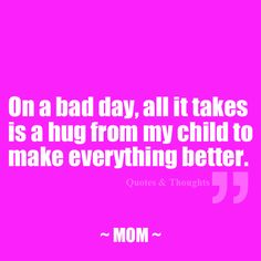 True. Hugs from my boys always make me happy or feel better if I'm upset. <3