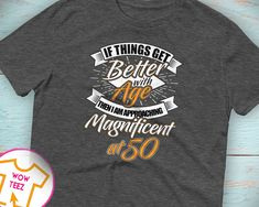 Get Better with Age Magnificent at 21 Years Shirt, Funny Birthday Shirt for Guy or Girl Having an 21 Years Old Birthday Party. Any Age by WowTeez on Etsy 21st Birthday Shirts, 21st Birthday Cakes, 65th Birthday, Special Birthday, Birthday Beer, Birthday Gifts, Sorority Canvas, Sorority Paddles, Sorority Crafts