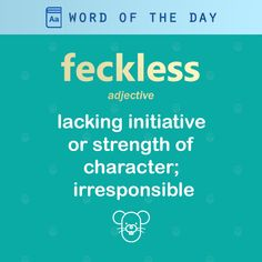 (adj) : lacking initiative or strength of character; irresponsible
