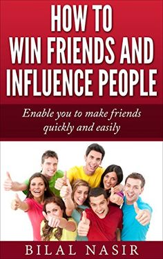 Amazon.com: How to Win Friends and Influence People: Enable you to make friends quickly and easily eBook: Bilal Nasir: Kindle Store