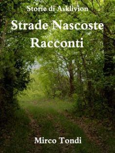 """La libreria di Luce: Segnalazione: """"Strade Nascoste. Racconti"""" di Mirco..."""