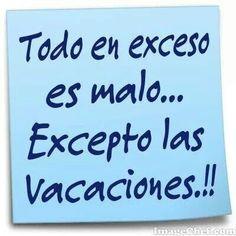 Todo en exceso es malo, excepto las vacaciones.