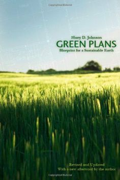 Green Plans, Revised Ed: Blueprint for a Sustainable Earth (Our Sustainable Future) by Huey D. Johnson. $13.76. 208 pages. Author: Huey D. Johnson. Publisher: Bison Books; 2nd edition edition (June 1, 2008)